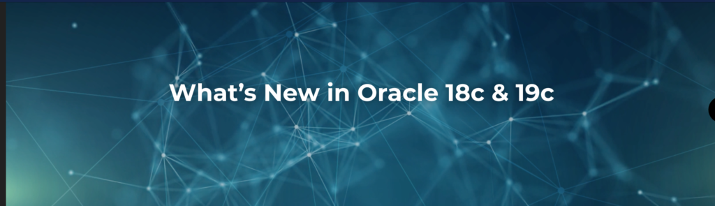 What's New in Oracle 18c & 19c